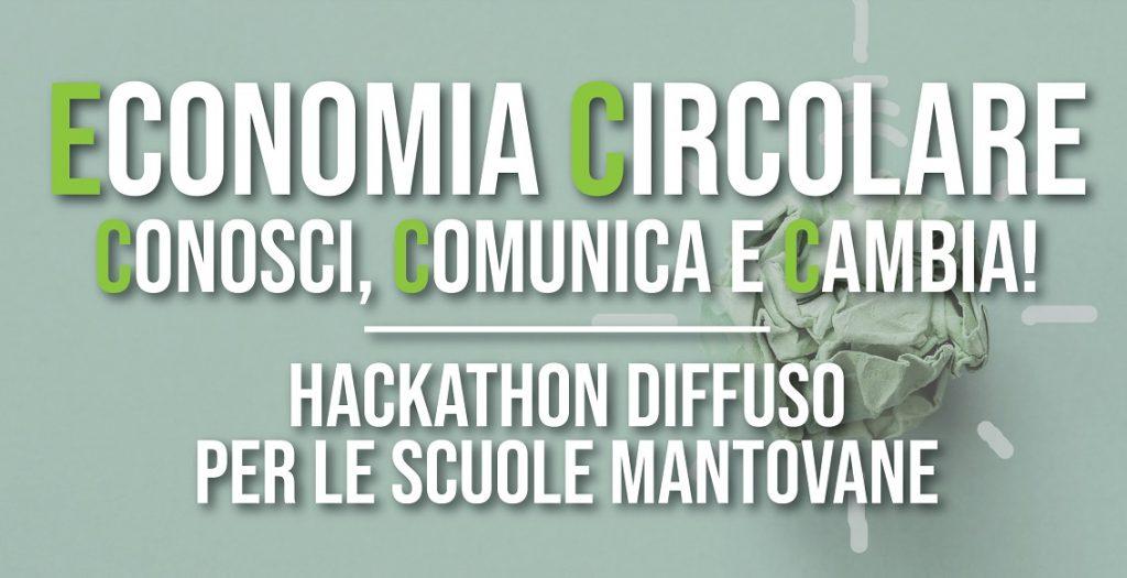 Hackathon per le scuole mantovane ECONOMIA CIRCOLARE: CONOSCI, COMUNICA E CAMBIA!